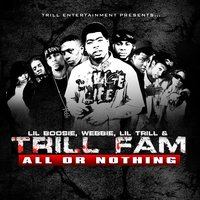 All Or Nothing — Lil Boosie, Webbie, Lil Trill & Trill Fam, Boosie Badazz, Trill Family
