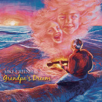 Grandpa's Dream — Mike Greenleaf