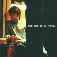 Fat Chance — Paul Heaton