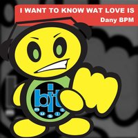 I Want to Know What Love Is — Dany BPM