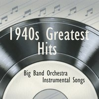 1940s Greatest Hits - Instrumental Big Band Orchestra — Instrumental Big Band Orchestra