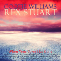 When Your Lover Has Gone — Cootie Williams, Rex Stuart, Cootie Williams, Rex Stuart