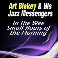 In the Wee Small Hours of the Morning — Art Blakey & His Jazz Messengers