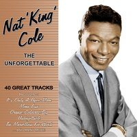 The Unforgettable - 40 Great Tracks — Nat King Cole