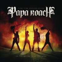 Time for Annihilation: On the Record & On the Road — Papa Roach