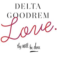 Love Thy Will Be Done — Delta Goodrem