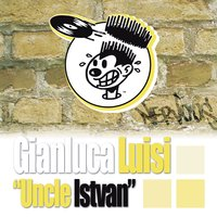 Uncle Istvan — Gianluca Luisi