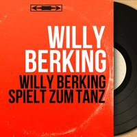 Willy Berking Spielt zum Tanz — Willy Berking, Die Quintons, Ruth Bruck