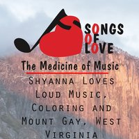 Shyanna Loves Loud Music, Coloring and Mount Gay, West Virginia — D. Davis