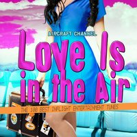 Love Is in the Air (The 100 Best Inflight Entertainment Tunes) — Aircraft Channel