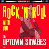 Rock 'n' Roll With You — The Uptown Savages