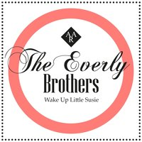 Wake Up Little Susie — The Everly Brothers