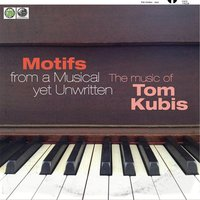 Motifs for a Musical yet Unwritten — Tom Kubis