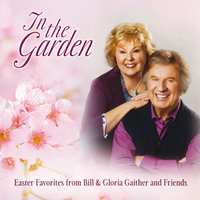 In The Garden: Easter Favorites From Bill & Gloria Gaither And Friends — сборник
