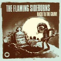 Back To The Grave — The Flaming Sideburns