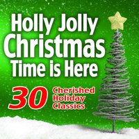 Holly Jolly Christmas Time Is Here: 30 Cherished Holiday Classics — BFM Christmas Hits Singers