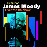 Over the Rainbow — James Moody