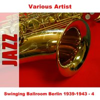 Swinging Ballroom Berlin 1939-1943 - 4 — сборник