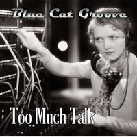 Too Much Talk — Blue Cat Groove