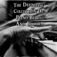 The Definitive Collection of Piano Blues and Boogie — сборник