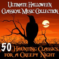 Ultimate Halloween Classical Music Collection - 50 Haunting Classics for a Creepy Night — сборник