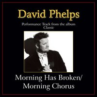 Morning Has Broken / Morning Chorus Performance Tracks — David Phelps
