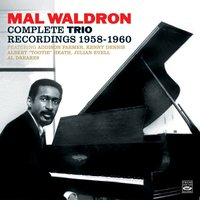 Mal Waldron. The Complete Trio Recordings 1958-1960. Mal/4 – Trio / Impressions / Left Alone — Jackie McLean, Mal Waldron, Kenny Dennis, Julian Euell, Addison Farmer, Albert Tootie Heath