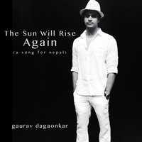 The Sun Will Rise Again (A Song for Nepal) — Gaurav Dagaonkar