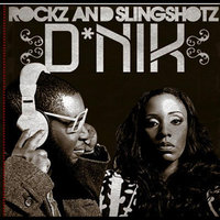 Rockz and Slingshotz — D*Nik
