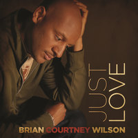 Just Love — Brian Courtney Wilson