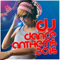 DJ Dance Anthems 2015 — Pop Tracks, Dance DJ, Dance Hits, Dance DJ|Dance Hits|Pop Tracks