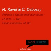 Red Edition - Ravel & Debussy: La mer, L. 109 & Piano Concerto, M. 83 — Клод Дебюсси, Морис Равель, Milan Horvat, ORF Symphony Orchestra