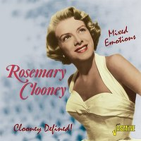Mixed Emotions - Clooney Defined! — Rosemary Clooney