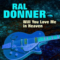 Will You Love Me in Heaven — Ral Donner