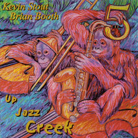 Up Jazz Creek — Kevin Stout & Brian Booth 5