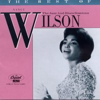 The Best Of Nancy Wilson: The Jazz And Blues Sessions — Nancy Wilson