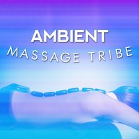 Ambient Massage Tribe — Massage Tribe
