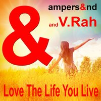 Love the Life You Live — ampers&nd, V.Rah, ampers&nd,  V.Rah