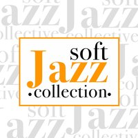 Soft Jazz Collection — Smooth Jazz Healers, Soft Jazz Music, Smooth Jazz Spa, Soft Jazz Music|Smooth Jazz Healers|Smooth Jazz Spa