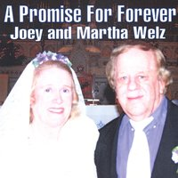 A Promise for Forever — Joey and Martha Welz
