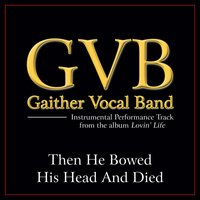 Then He Bowed His Head And Died Performance Tracks — Gaither Vocal Band