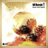 Love Me Back — 95 Royale