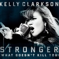 Stronger (What Doesn't Kill You) — Kelly Clarkson