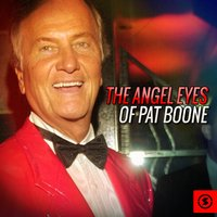 The Angel Eyes of Pat Boone — Pat Boone