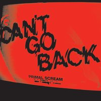 Can't Go Back — Primal Scream