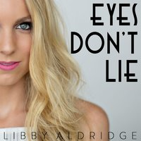 Eyes Don't Lie — Libby Aldridge