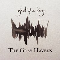 Ghost of a King — The Gray Havens