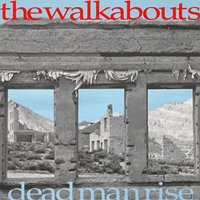 Dead Man Rise — The Walkabouts