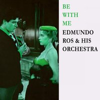 Be With Me — Edmundo Ros & His Orchestra