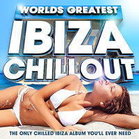 Worlds Greatest Ibiza Chillout - The Only Chilled Ibiza Album You'll ever need — United DJz